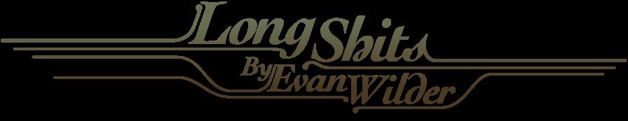 Long Shits By Evan Wilder